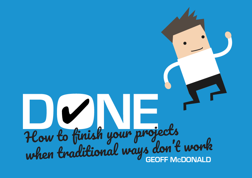 Geoff McDonald - Done: How to finish your projects when traditional ways don't work